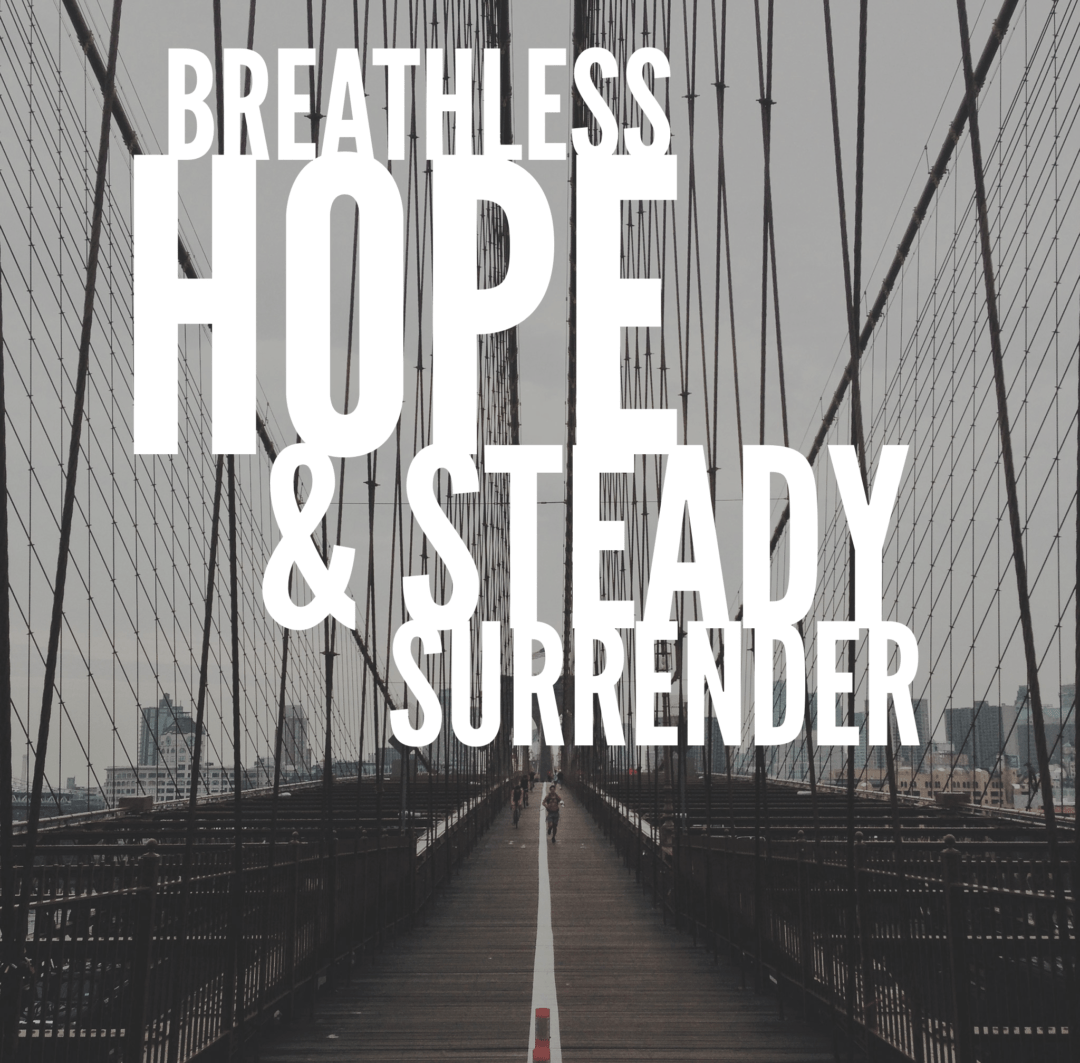 Breathless Hope | Steady Surrender | lifeinanote
